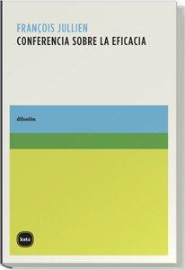 Fançois Julien Tratado sobre la eficacia. 2007