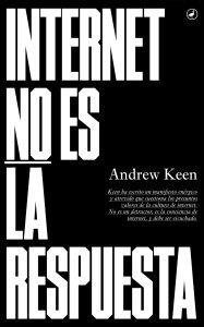Internet no es la respuesta (Andrew keen. 2016)
